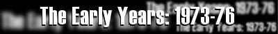 Theearlyyears1973-76.jpg (7817 Byte)